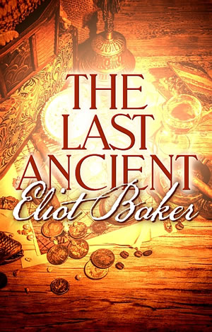 The Last Ancient by Eliot Baker