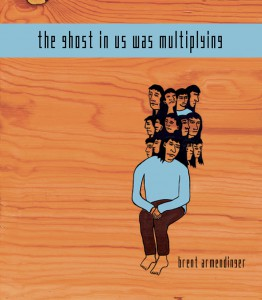 Cover, The Ghost in Us Was Multiplying by Brent Armendinger
