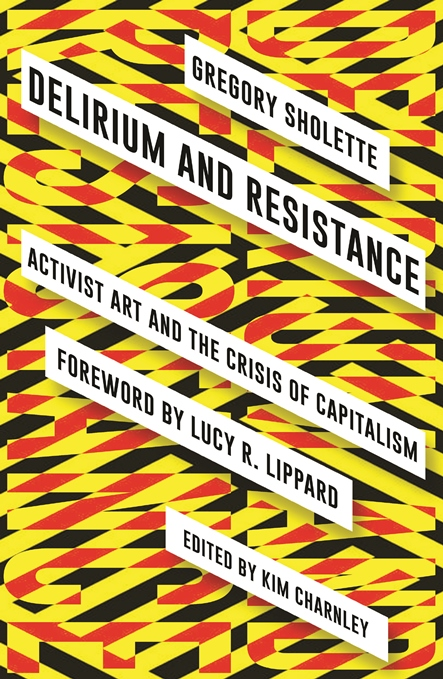 Greg Sholette - Delrium and Resistance Book Cover